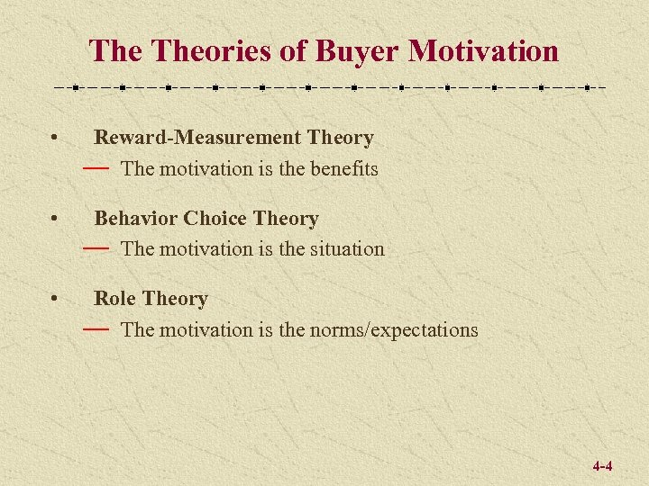 The Theories of Buyer Motivation • Reward-Measurement Theory — The motivation is the benefits