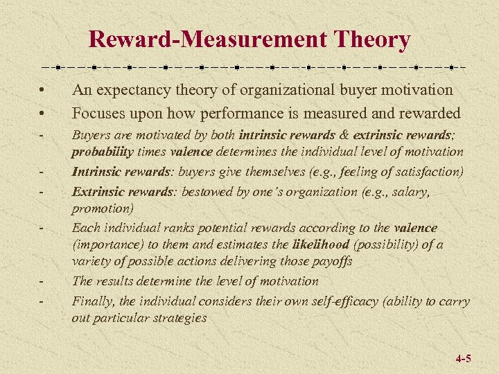 Reward-Measurement Theory • • An expectancy theory of organizational buyer motivation Focuses upon how