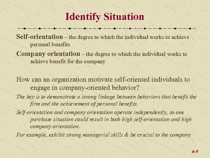 Identify Situation Self-orientation – the degree to which the individual works to achieve personal