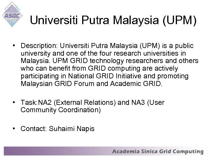 Universiti Putra Malaysia (UPM) • Description: Universiti Putra Malaysia (UPM) is a public university