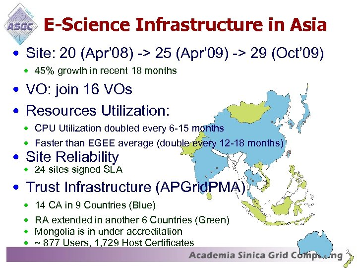 E-Science Infrastructure in Asia • Site: 20 (Apr' 08) -> 25 (Apr' 09) ->