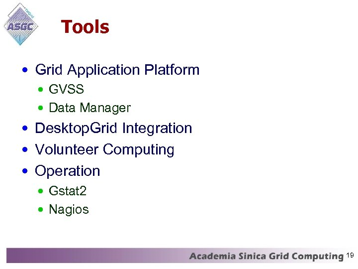 Tools • Grid Application Platform • GVSS • Data Manager • Desktop. Grid Integration