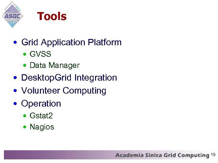 Tools • Grid Application Platform • GVSS • Data Manager • Desktop. Grid Integration