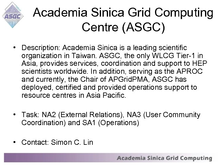 Academia Sinica Grid Computing Centre (ASGC) • Description: Academia Sinica is a leading scientific