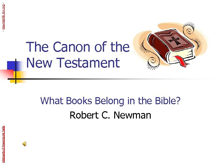 - newmanlib. ibri. org - The Canon of the New Testament Abstracts of Powerpoint