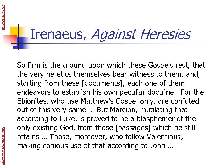 - newmanlib. ibri. org Abstracts of Powerpoint Talks Irenaeus, Against Heresies So firm is