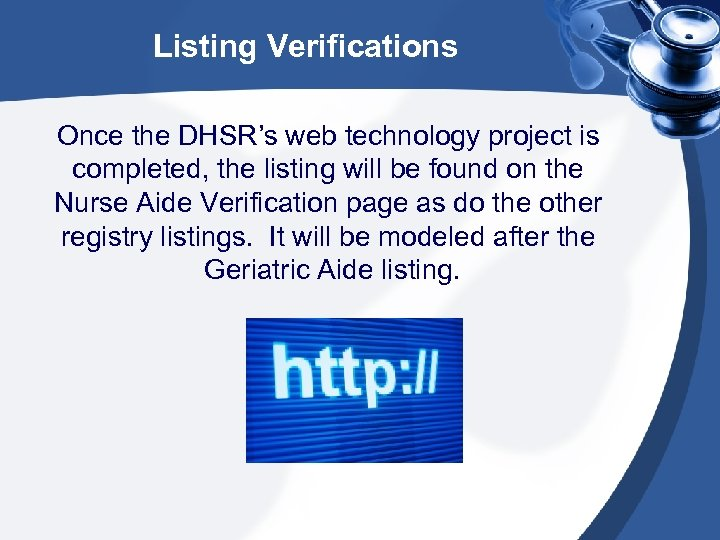 Listing Verifications Once the DHSR's web technology project is completed, the listing will be