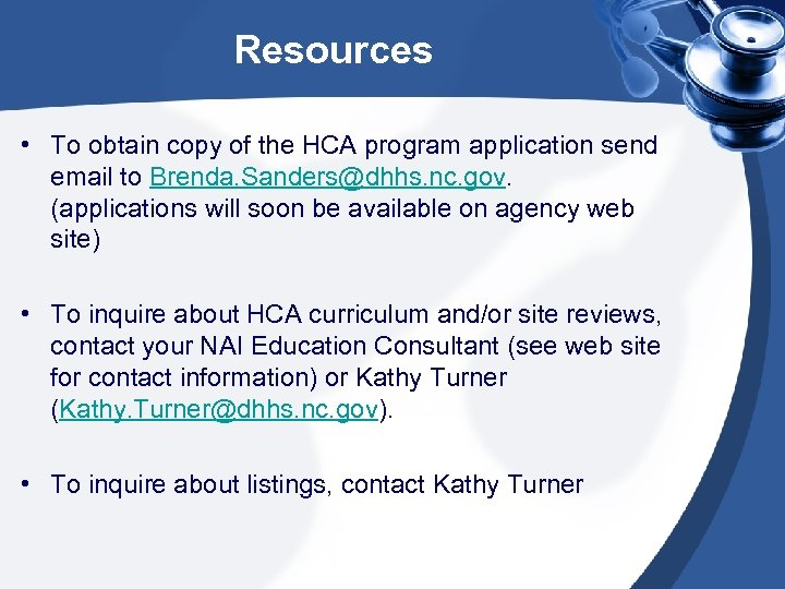 Resources • To obtain copy of the HCA program application send email to Brenda.