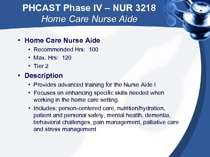 PHCAST Phase IV – NUR 3218 Home Care Nurse Aide • Recommended Hrs: 100