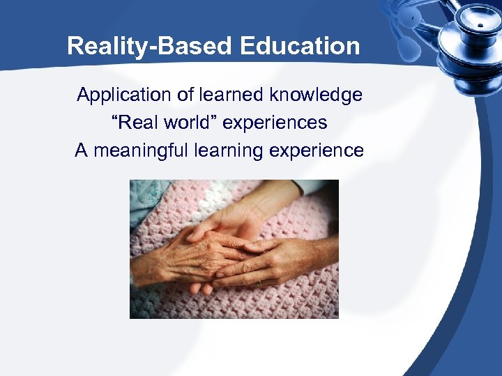"""Reality-Based Education Application of learned knowledge """"Real world"""" experiences A meaningful learning experience"""