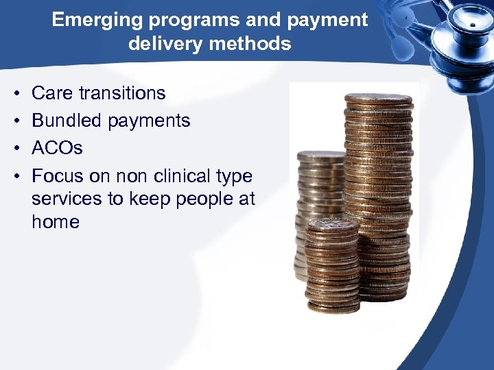 Emerging programs and payment delivery methods • • Care transitions Bundled payments ACOs Focus
