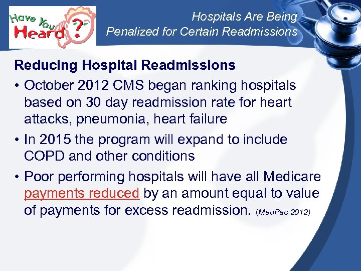 Hospitals Are Being Penalized for Certain Readmissions Reducing Hospital Readmissions • October 2012 CMS