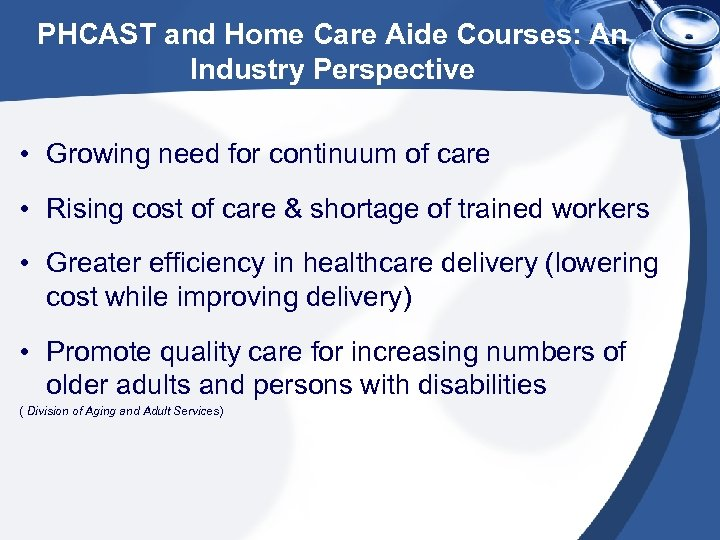 PHCAST and Home Care Aide Courses: An Industry Perspective • Growing need for continuum