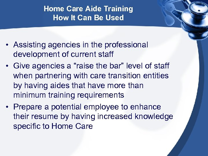 Home Care Aide Training How It Can Be Used • Assisting agencies in the