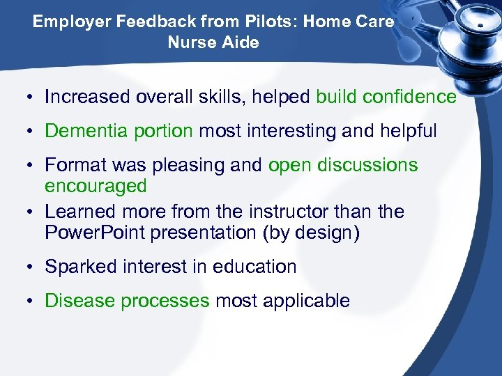 Employer Feedback from Pilots: Home Care Nurse Aide • Increased overall skills, helped build