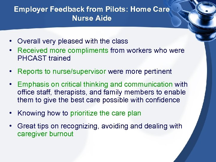Employer Feedback from Pilots: Home Care Nurse Aide • Overall very pleased with the