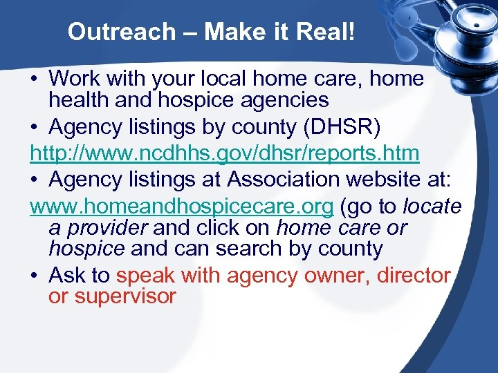 Outreach – Make it Real! • Work with your local home care, home health