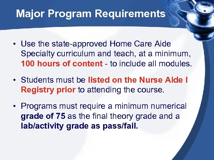 Major Program Requirements • Use the state-approved Home Care Aide Specialty curriculum and teach,