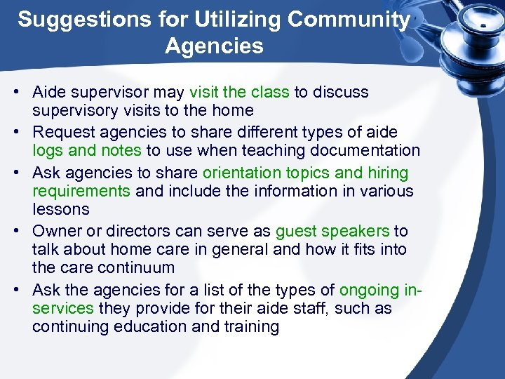 Suggestions for Utilizing Community Agencies • Aide supervisor may visit the class to discuss