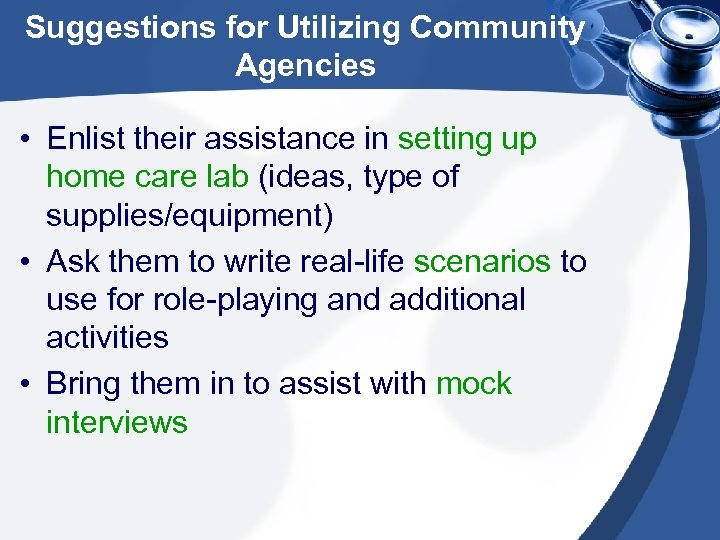 Suggestions for Utilizing Community Agencies • Enlist their assistance in setting up home care