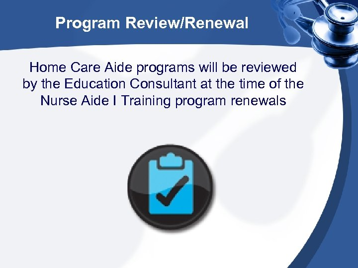 Program Review/Renewal Home Care Aide programs will be reviewed by the Education Consultant at