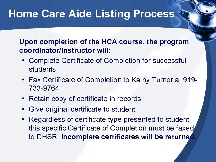 Home Care Aide Listing Process Upon completion of the HCA course, the program coordinator/instructor