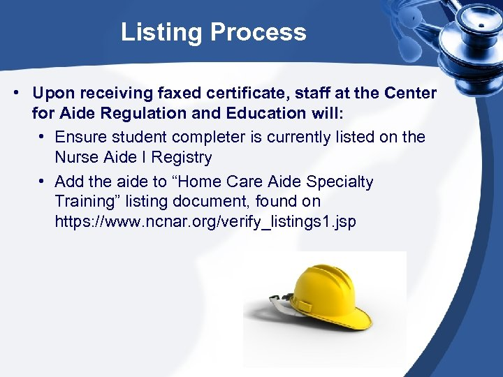 Listing Process • Upon receiving faxed certificate, staff at the Center for Aide Regulation