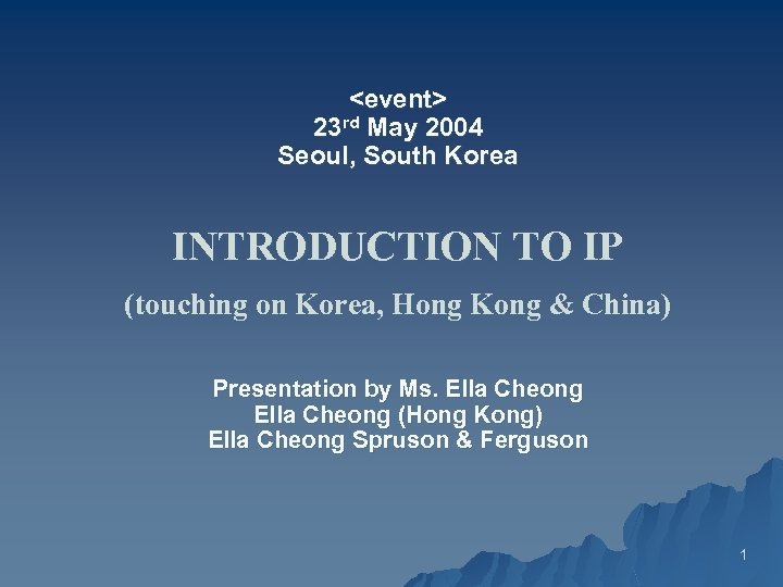 <event> 23 rd May 2004 Seoul, South Korea INTRODUCTION TO IP (touching on Korea,