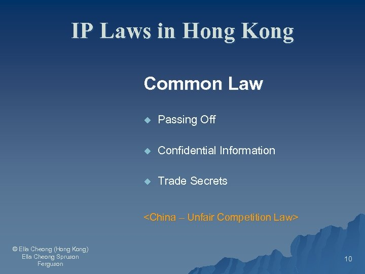 IP Laws in Hong Kong Common Law u Passing Off u Confidential Information u