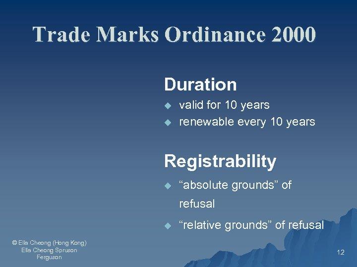 Trade Marks Ordinance 2000 Duration u u valid for 10 years renewable every 10