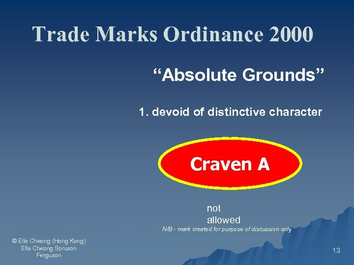 """Trade Marks Ordinance 2000 """"Absolute Grounds"""" 1. devoid of distinctive character Craven A not"""