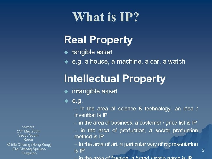 What is IP? Real Property u u tangible asset e. g. a house, a