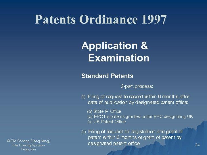 Patents Ordinance 1997 Application & Examination Standard Patents 2 -part process: (i) Filing of