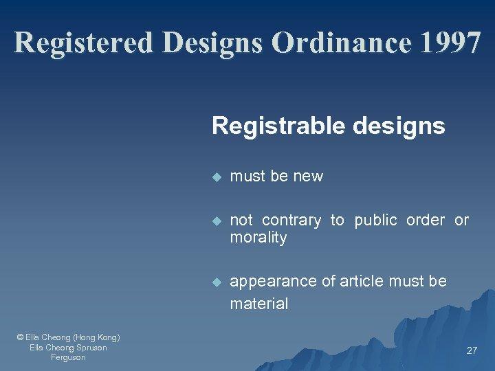 Registered Designs Ordinance 1997 Registrable designs u u not contrary to public order or