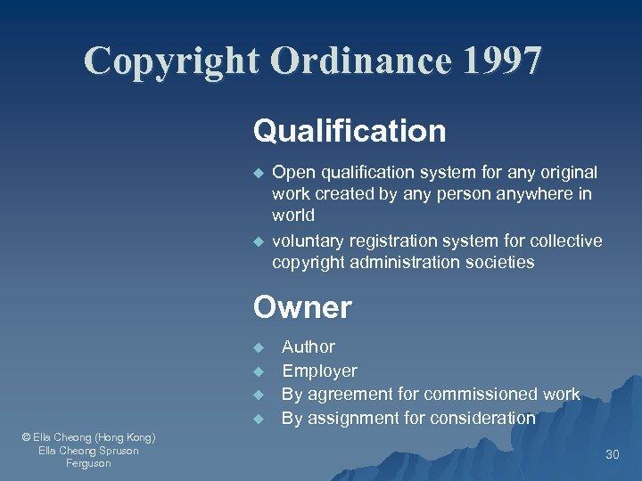 Copyright Ordinance 1997 Qualification u u Open qualification system for any original work created