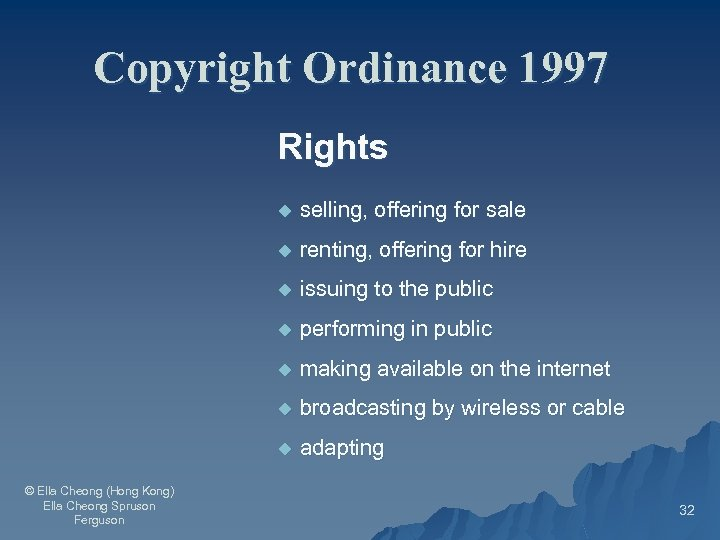 Copyright Ordinance 1997 Rights u u renting, offering for hire u issuing to the