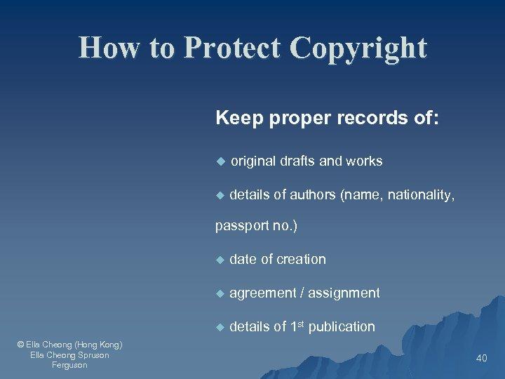 How to Protect Copyright Keep proper records of: u original drafts and works u