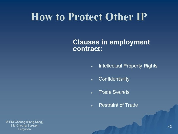 How to Protect Other IP Clauses in employment contract: · · Confidentiality · Trade