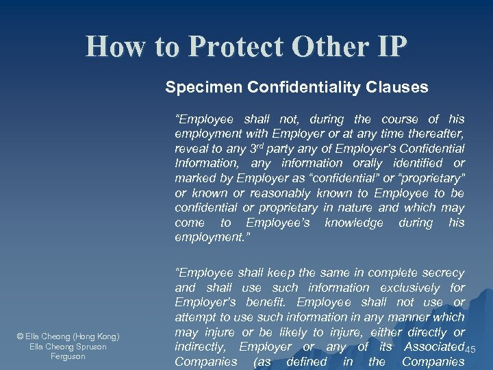 """How to Protect Other IP Specimen Confidentiality Clauses """"Employee shall not, during the course"""