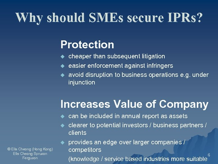 Why should SMEs secure IPRs? Protection u u u cheaper than subsequent litigation easier