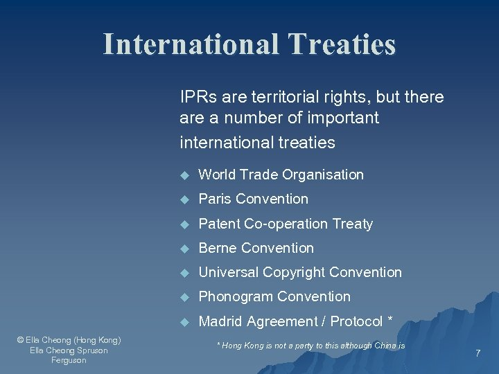 International Treaties IPRs are territorial rights, but there a number of important international treaties