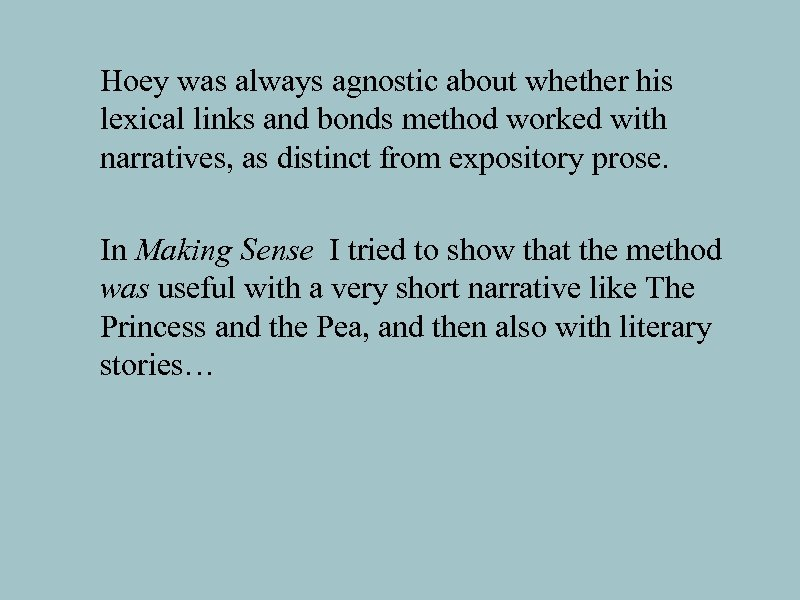 Hoey was always agnostic about whether his lexical links and bonds method worked with