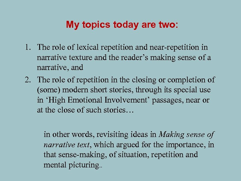 My topics today are two: 1. The role of lexical repetition and near-repetition in
