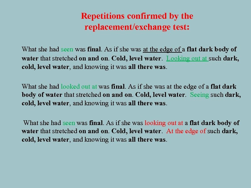 Repetitions confirmed by the replacement/exchange test: What she had seen was final. As if