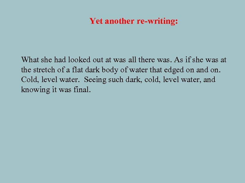 Yet another re-writing: What she had looked out at was all there was. As