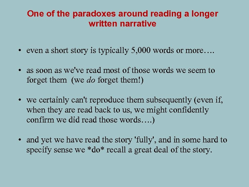One of the paradoxes around reading a longer written narrative • even a short