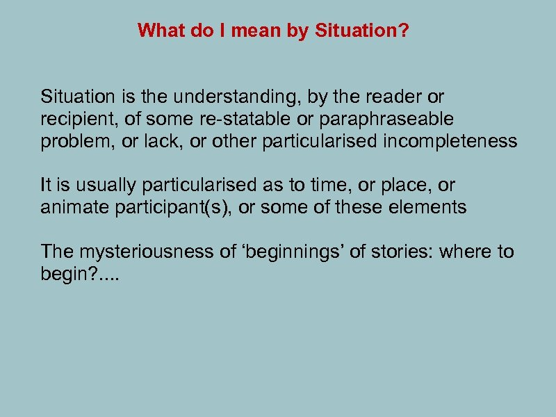 What do I mean by Situation? Situation is the understanding, by the reader or