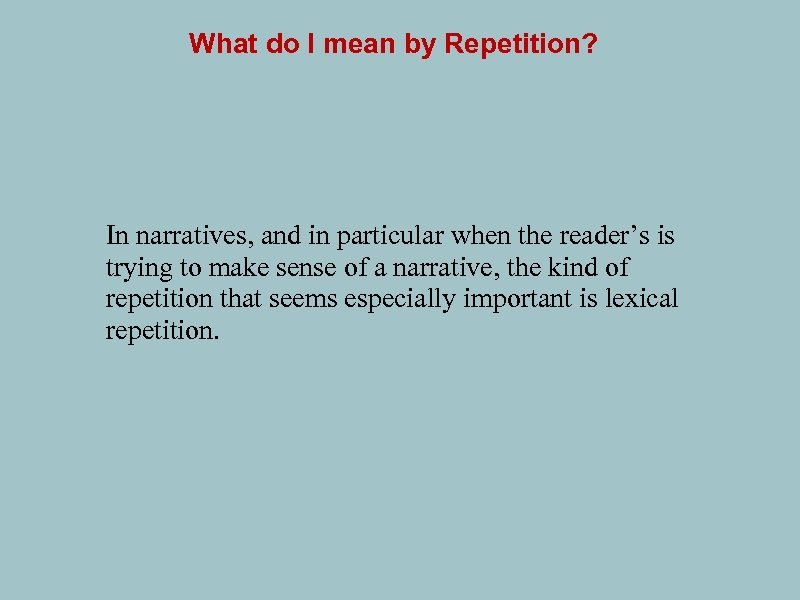 What do I mean by Repetition? In narratives, and in particular when the reader's