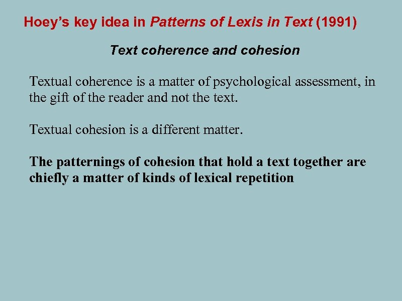 Hoey's key idea in Patterns of Lexis in Text (1991) Text coherence and cohesion