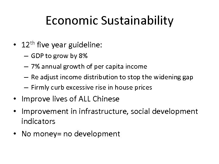 Economic Sustainability • 12 th five year guideline: – – GDP to grow by